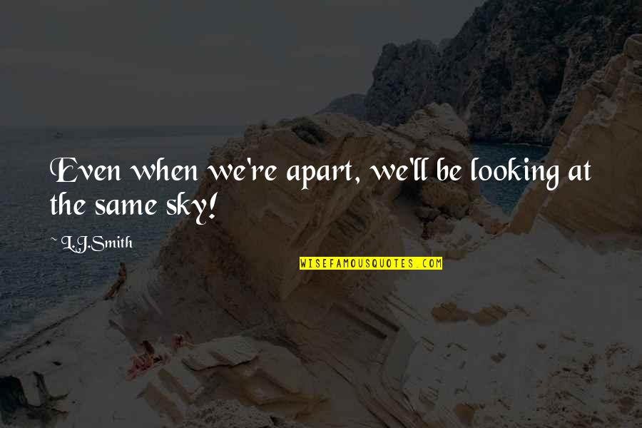 Same Sky Quotes By L.J.Smith: Even when we're apart, we'll be looking at