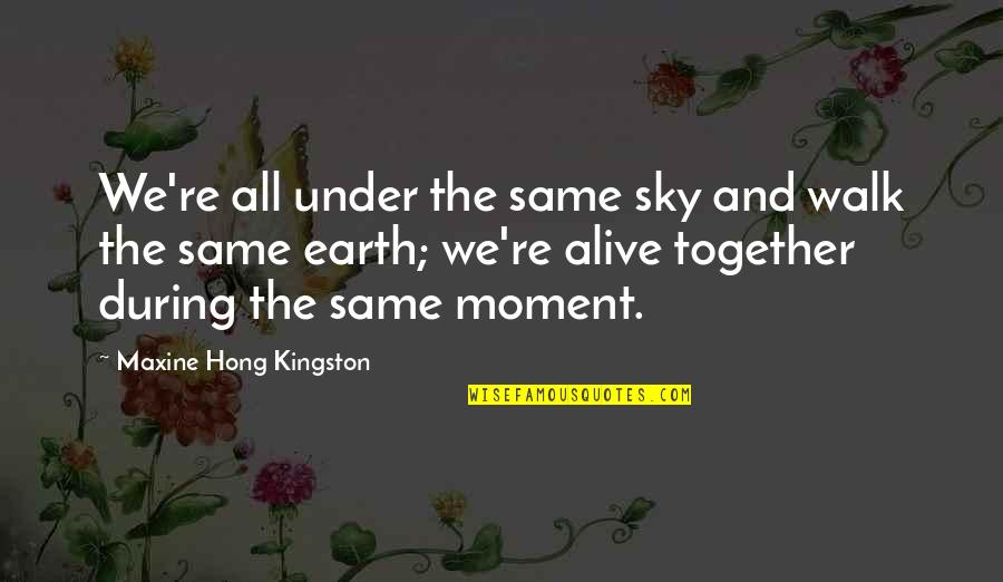 Same Sky Quotes By Maxine Hong Kingston: We're all under the same sky and walk