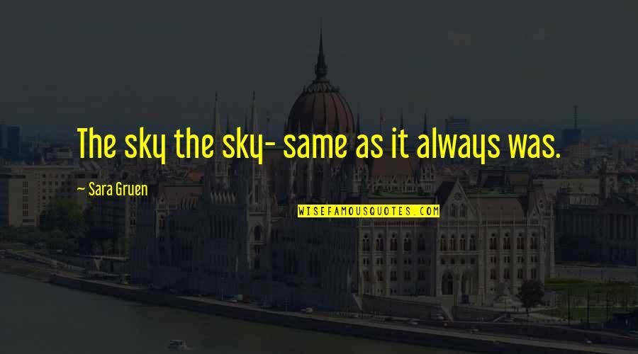 Same Sky Quotes By Sara Gruen: The sky the sky- same as it always