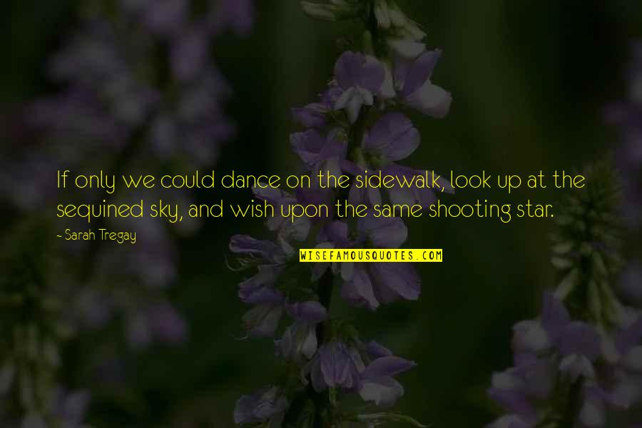 Same Sky Quotes By Sarah Tregay: If only we could dance on the sidewalk,