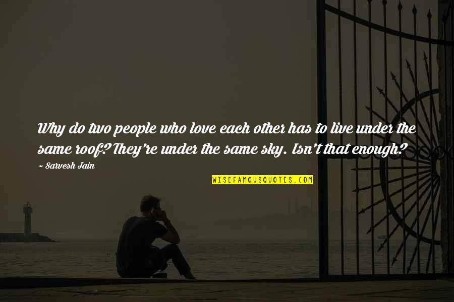 Same Sky Quotes By Sarvesh Jain: Why do two people who love each other