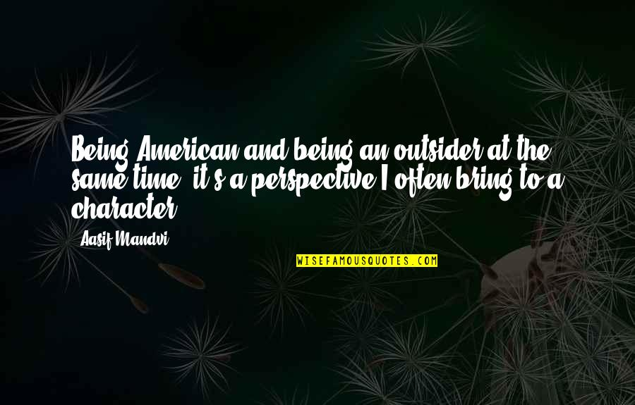 Same Time Quotes By Aasif Mandvi: Being American and being an outsider at the