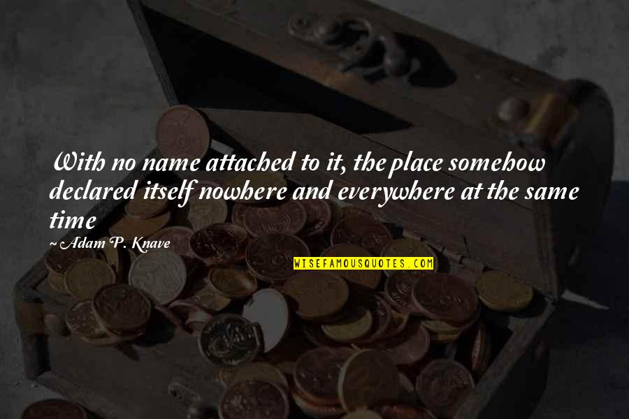 Same Time Quotes By Adam P. Knave: With no name attached to it, the place