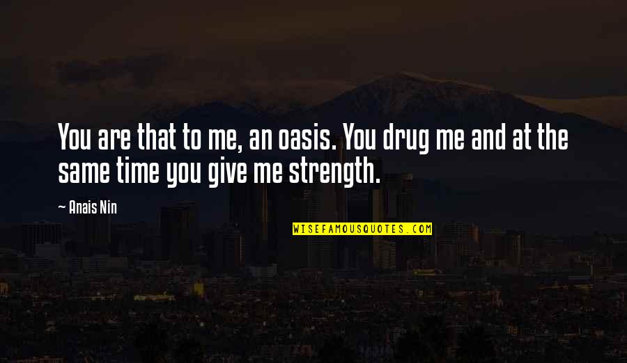 Same Time Quotes By Anais Nin: You are that to me, an oasis. You