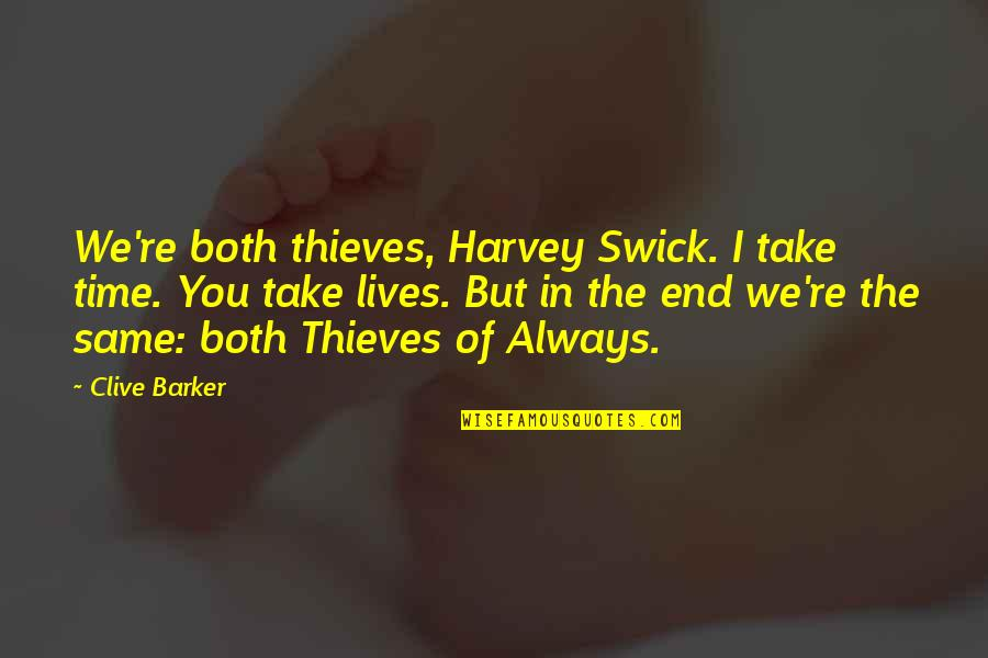 Same Time Quotes By Clive Barker: We're both thieves, Harvey Swick. I take time.