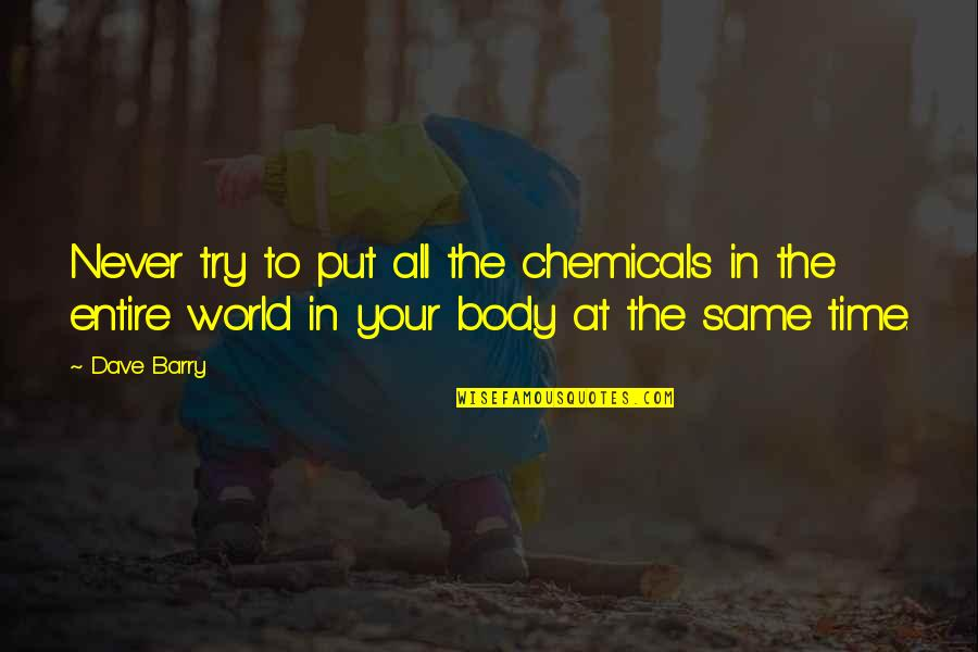 Same Time Quotes By Dave Barry: Never try to put all the chemicals in