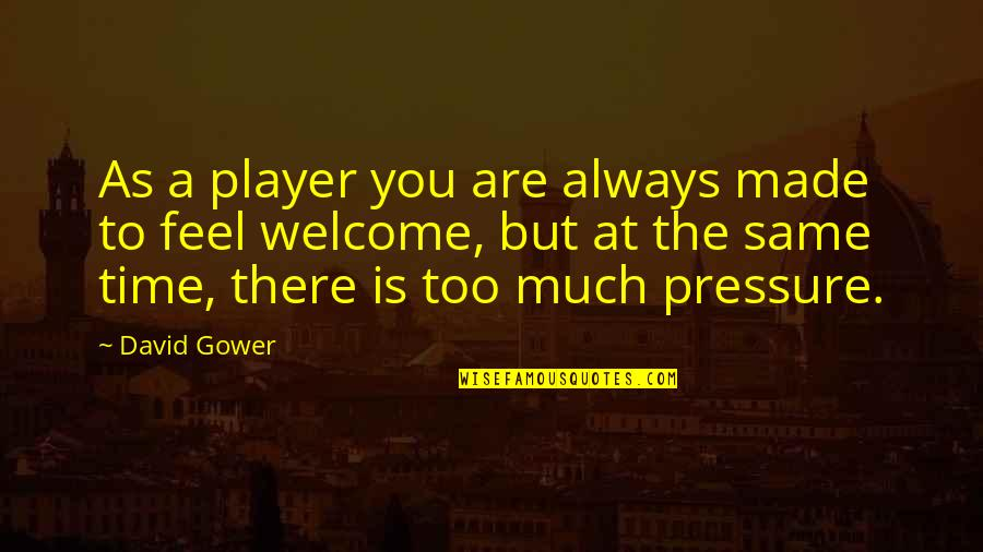 Same Time Quotes By David Gower: As a player you are always made to