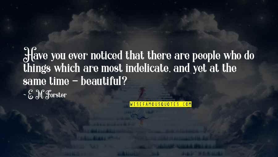 Same Time Quotes By E. M. Forster: Have you ever noticed that there are people