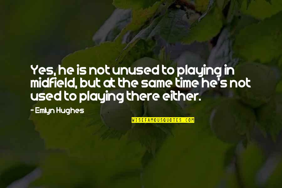 Same Time Quotes By Emlyn Hughes: Yes, he is not unused to playing in