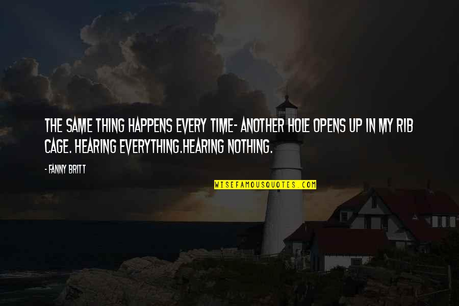 Same Time Quotes By Fanny Britt: The same thing happens every time- another hole