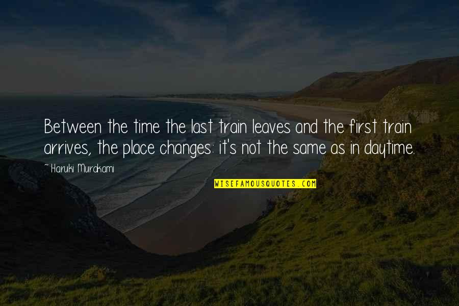 Same Time Quotes By Haruki Murakami: Between the time the last train leaves and