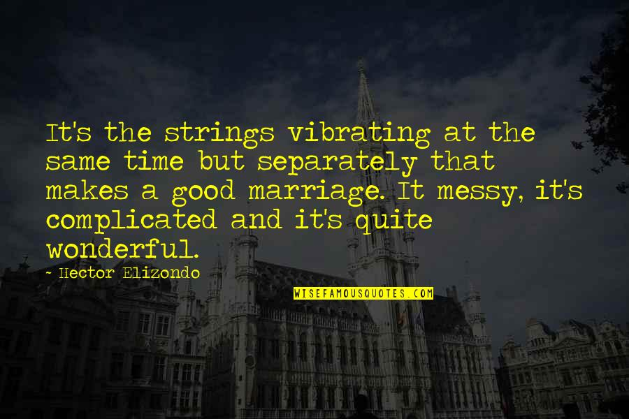 Same Time Quotes By Hector Elizondo: It's the strings vibrating at the same time