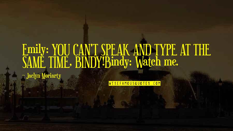 Same Time Quotes By Jaclyn Moriarty: Emily: YOU CAN'T SPEAK AND TYPE AT THE