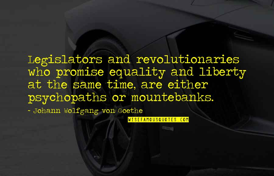 Same Time Quotes By Johann Wolfgang Von Goethe: Legislators and revolutionaries who promise equality and liberty
