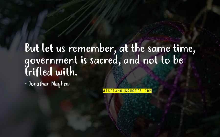 Same Time Quotes By Jonathan Mayhew: But let us remember, at the same time,