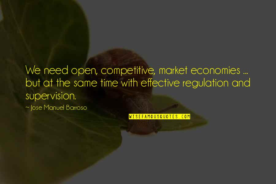 Same Time Quotes By Jose Manuel Barroso: We need open, competitive, market economies ... but