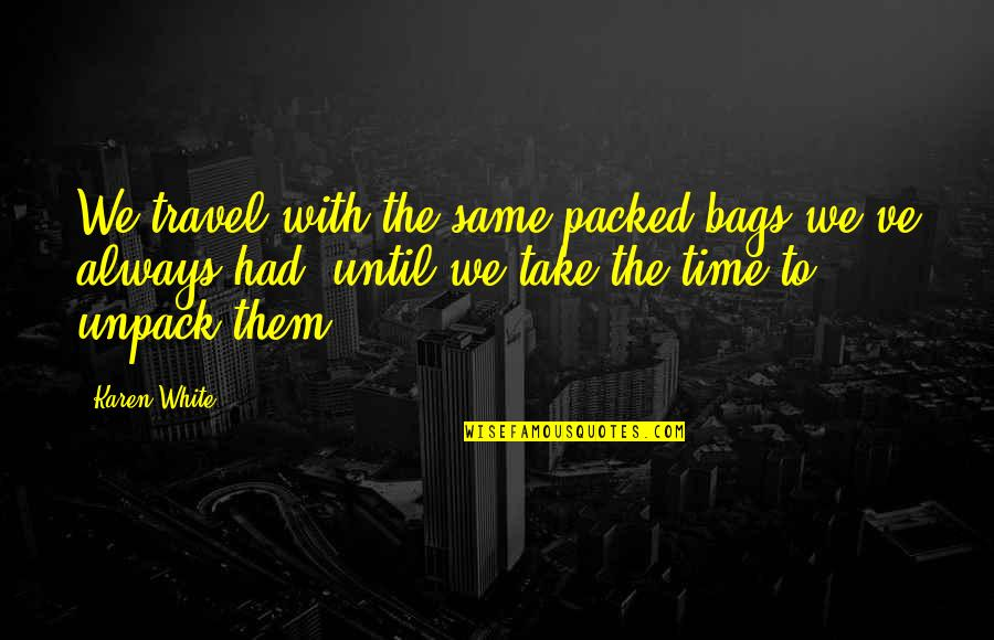 Same Time Quotes By Karen White: We travel with the same packed bags we've