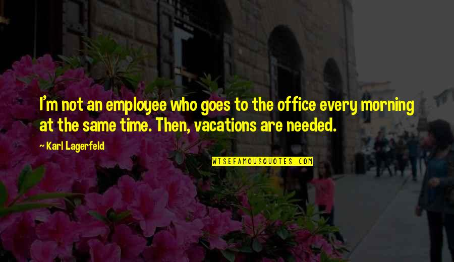 Same Time Quotes By Karl Lagerfeld: I'm not an employee who goes to the
