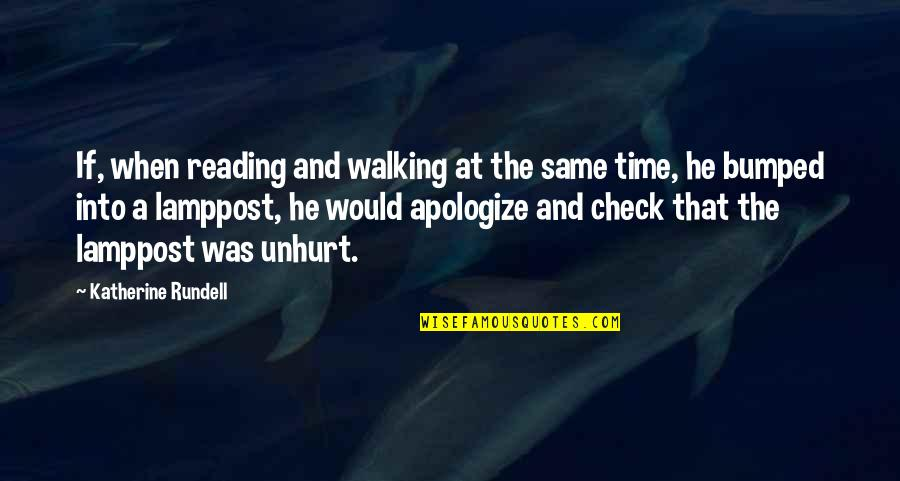 Same Time Quotes By Katherine Rundell: If, when reading and walking at the same