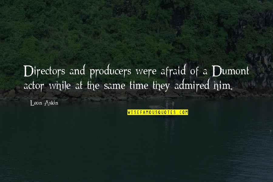 Same Time Quotes By Leon Askin: Directors and producers were afraid of a Dumont