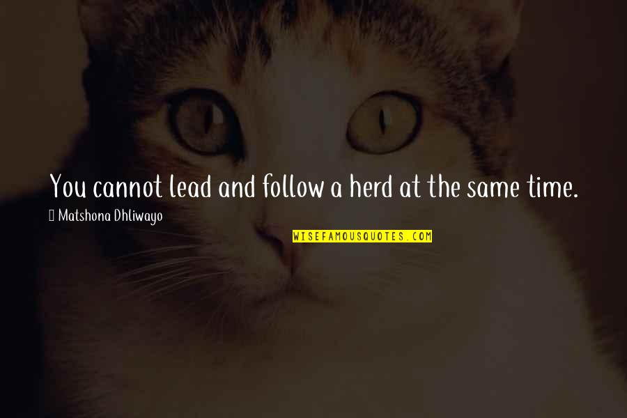 Same Time Quotes By Matshona Dhliwayo: You cannot lead and follow a herd at