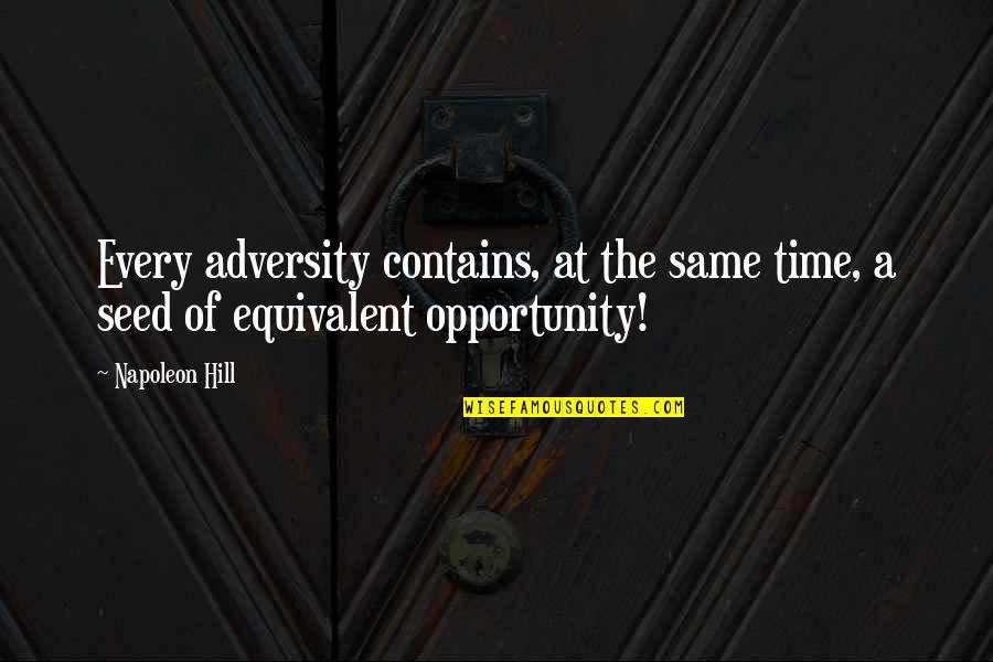 Same Time Quotes By Napoleon Hill: Every adversity contains, at the same time, a