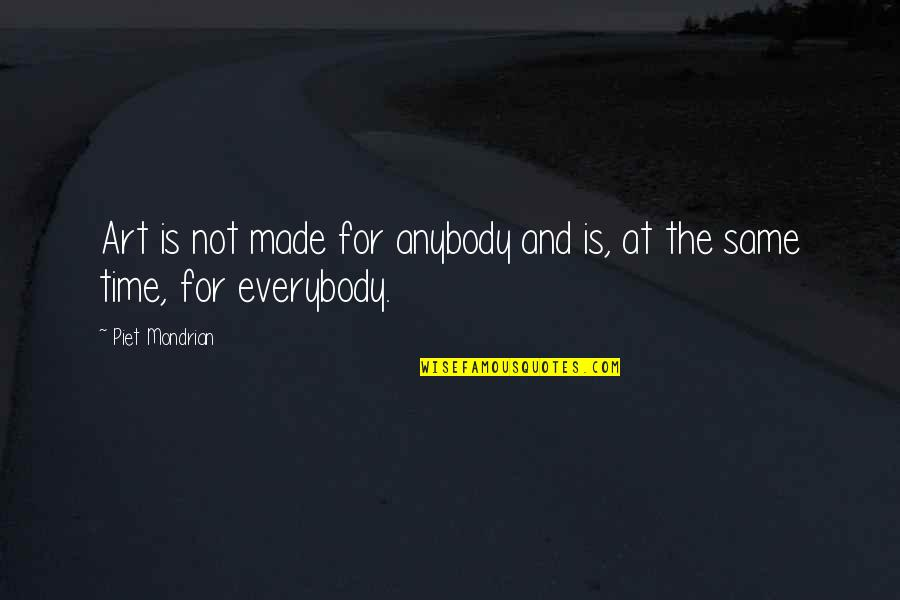 Same Time Quotes By Piet Mondrian: Art is not made for anybody and is,