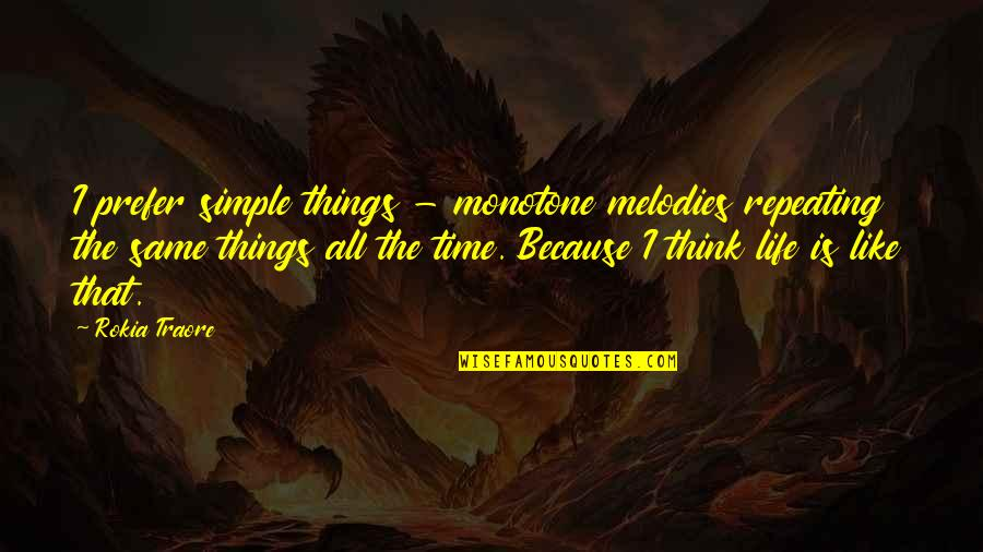 Same Time Quotes By Rokia Traore: I prefer simple things - monotone melodies repeating
