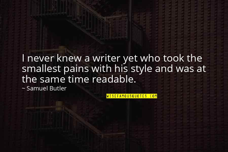 Same Time Quotes By Samuel Butler: I never knew a writer yet who took