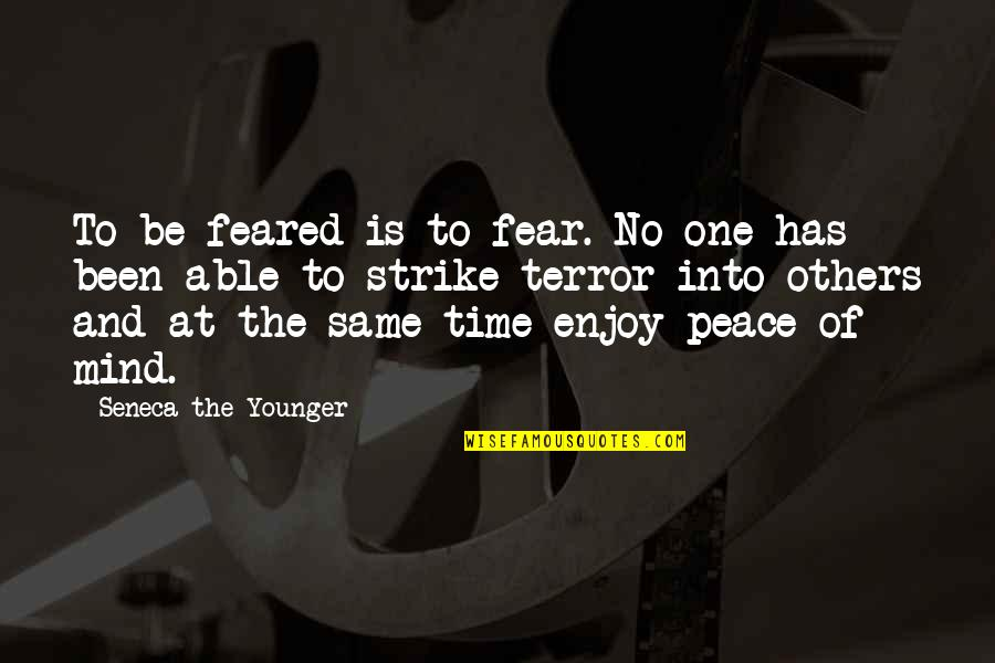 Same Time Quotes By Seneca The Younger: To be feared is to fear. No one