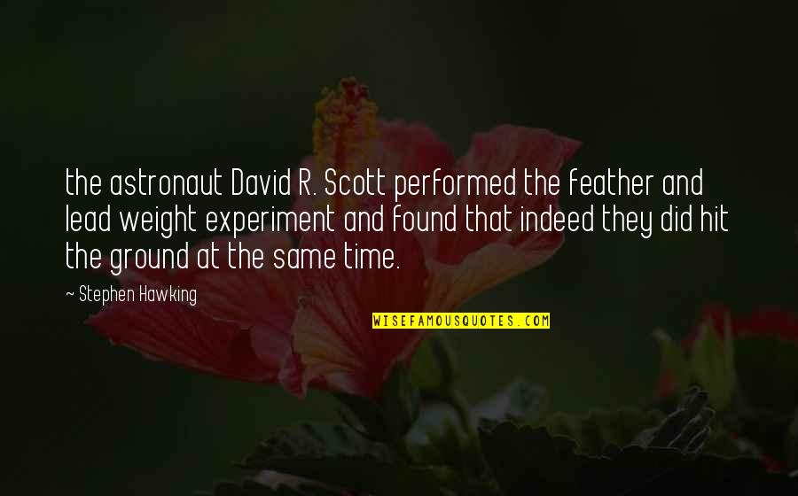 Same Time Quotes By Stephen Hawking: the astronaut David R. Scott performed the feather