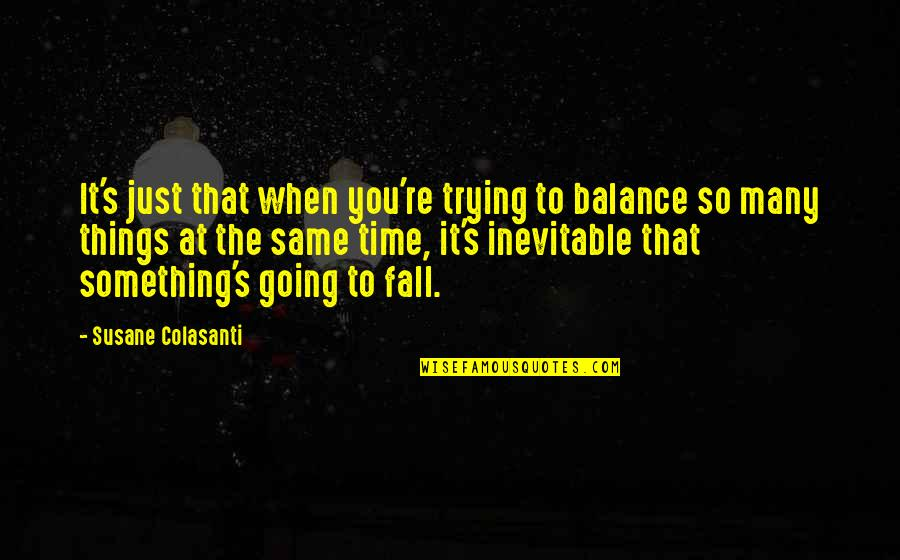 Same Time Quotes By Susane Colasanti: It's just that when you're trying to balance