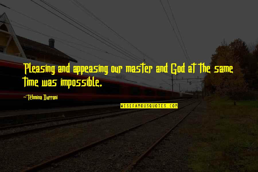 Same Time Quotes By Tehmina Durrani: Pleasing and appeasing our master and God at
