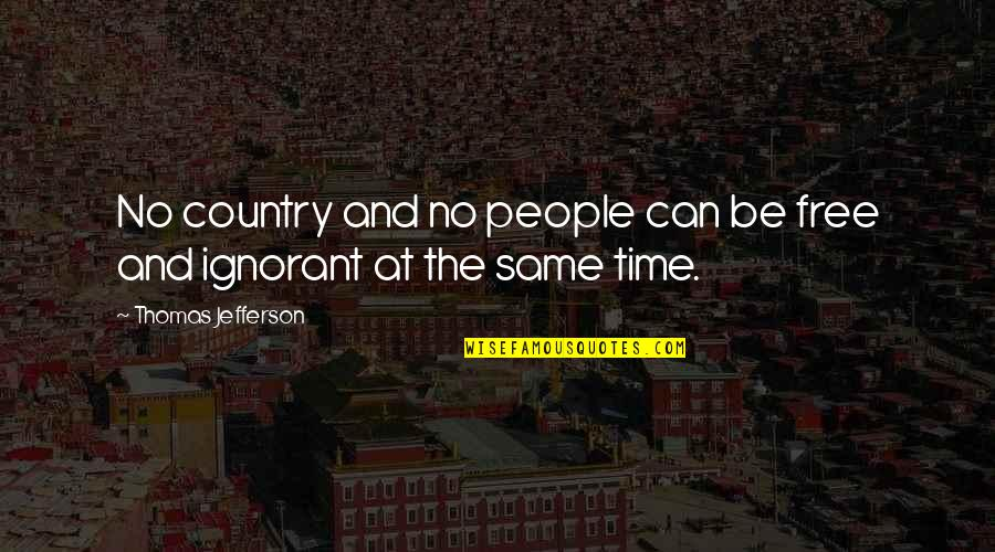 Same Time Quotes By Thomas Jefferson: No country and no people can be free