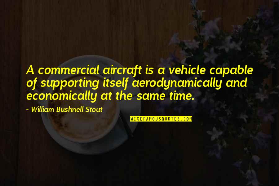 Same Time Quotes By William Bushnell Stout: A commercial aircraft is a vehicle capable of