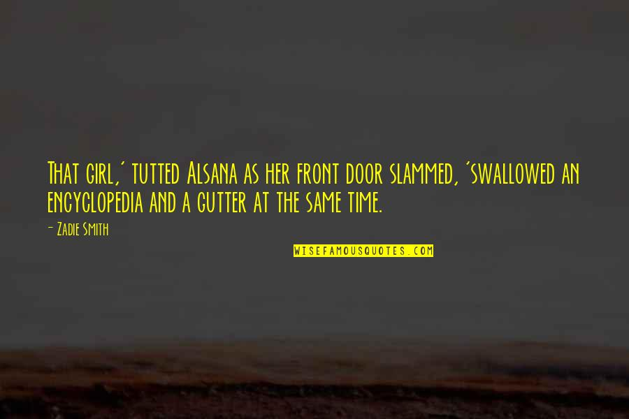 Same Time Quotes By Zadie Smith: That girl,' tutted Alsana as her front door