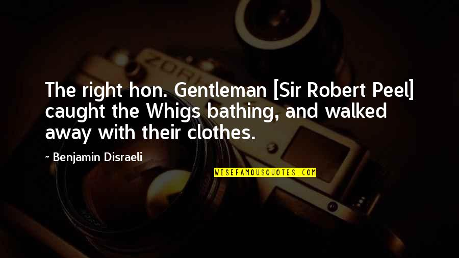 Samivel Quotes By Benjamin Disraeli: The right hon. Gentleman [Sir Robert Peel] caught