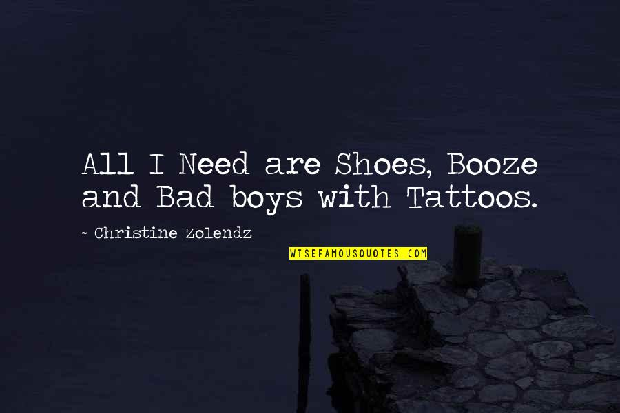 Samivel Quotes By Christine Zolendz: All I Need are Shoes, Booze and Bad