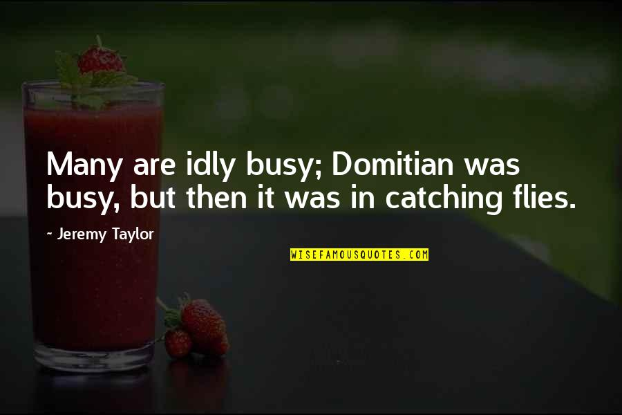 Samivel Quotes By Jeremy Taylor: Many are idly busy; Domitian was busy, but