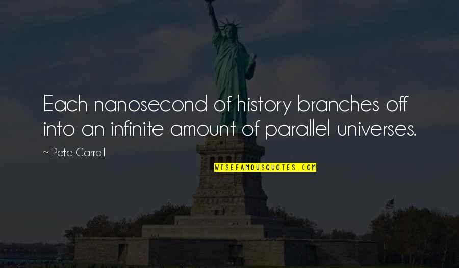 Samivel Quotes By Pete Carroll: Each nanosecond of history branches off into an