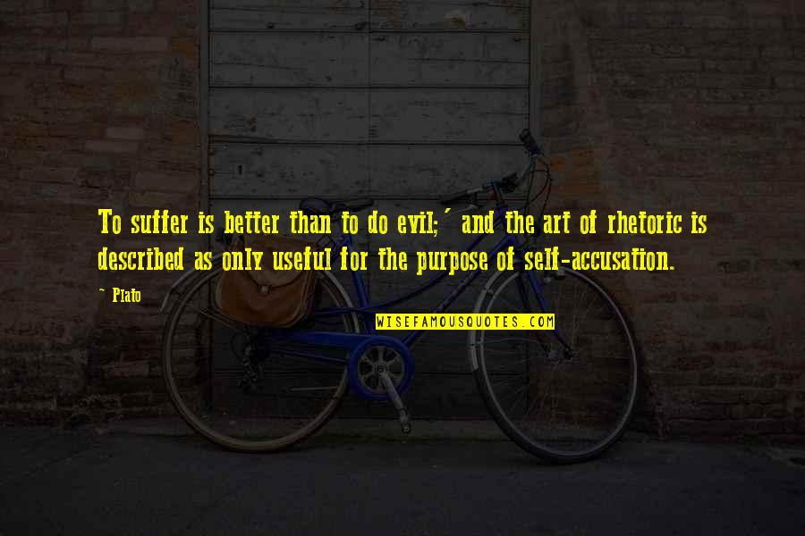 Samivel Quotes By Plato: To suffer is better than to do evil;'