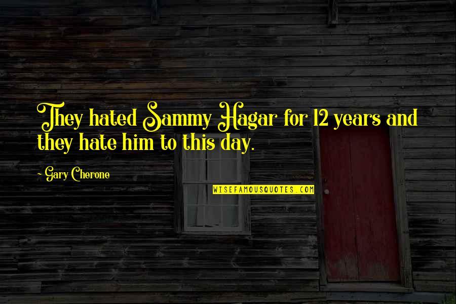 Sammy Hagar Quotes By Gary Cherone: They hated Sammy Hagar for 12 years and