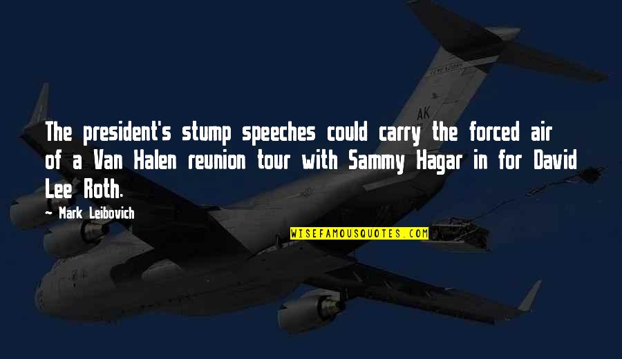 Sammy Hagar Quotes By Mark Leibovich: The president's stump speeches could carry the forced