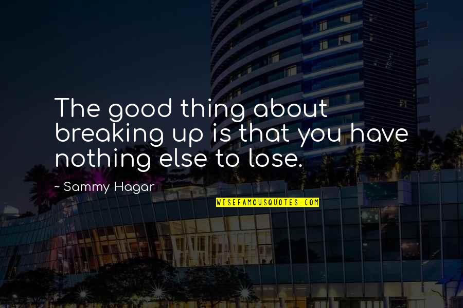 Sammy Hagar Quotes By Sammy Hagar: The good thing about breaking up is that