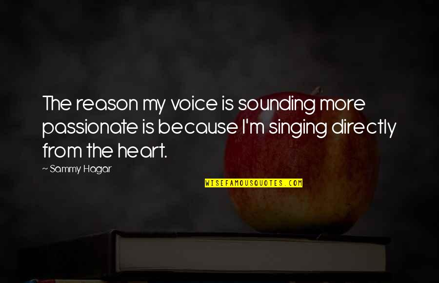 Sammy Hagar Quotes By Sammy Hagar: The reason my voice is sounding more passionate