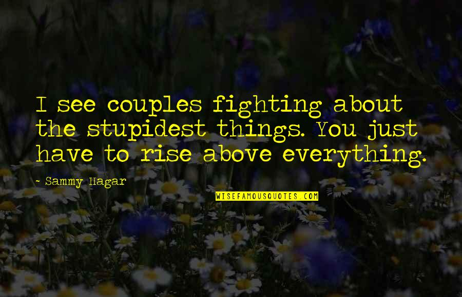 Sammy Hagar Quotes By Sammy Hagar: I see couples fighting about the stupidest things.