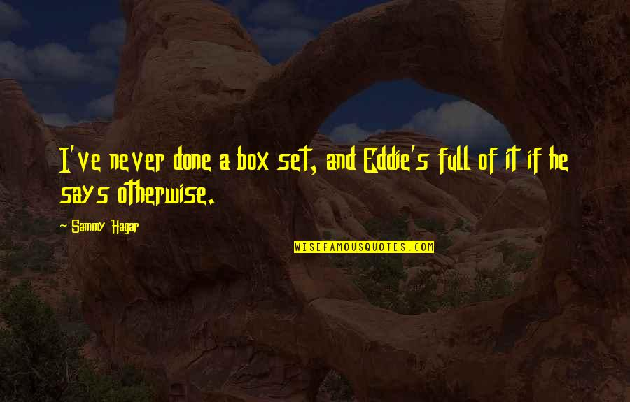 Sammy Hagar Quotes By Sammy Hagar: I've never done a box set, and Eddie's