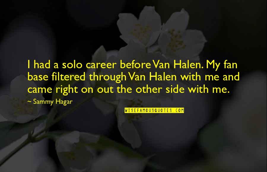 Sammy Hagar Quotes By Sammy Hagar: I had a solo career before Van Halen.