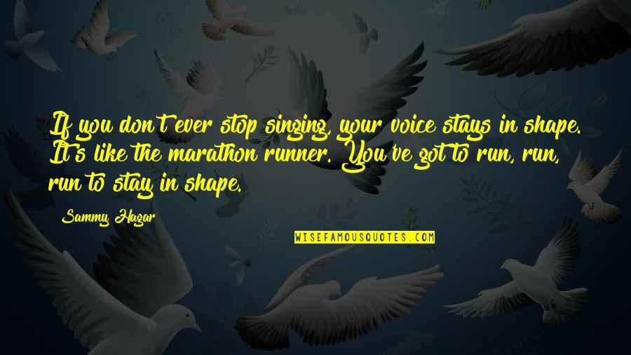 Sammy Hagar Quotes By Sammy Hagar: If you don't ever stop singing, your voice