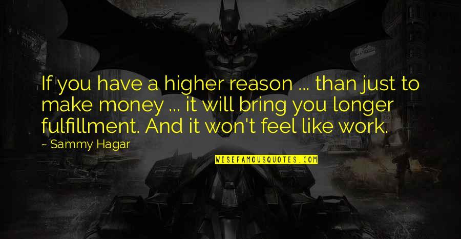 Sammy Hagar Quotes By Sammy Hagar: If you have a higher reason ... than